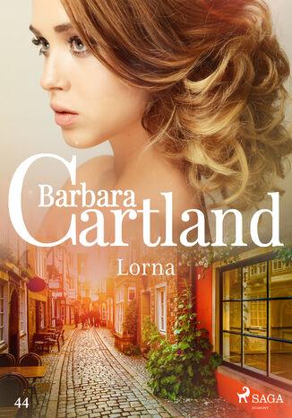 Okładka książki/ebooka Ponadczasowe historie miłosne Barbary Cartland. Lorna - Ponadczasowe historie miłosne Barbary Cartland (#44)
