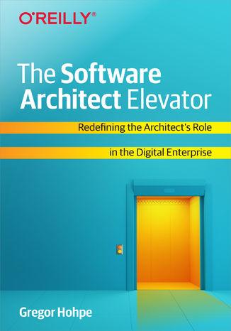 Okładka książki/ebooka The Software Architect Elevator. Redefining the Architect's Role in the Digital Enterprise