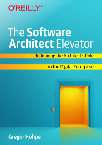 Okładka książki The Software Architect Elevator. Redefining the Architect's Role in the Digital Enterprise