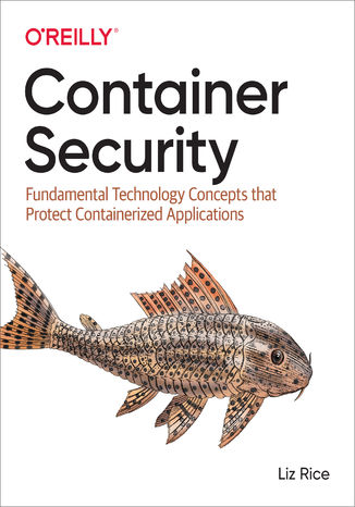 Okładka książki Container Security. Fundamental Technology Concepts that Protect Containerized Applications