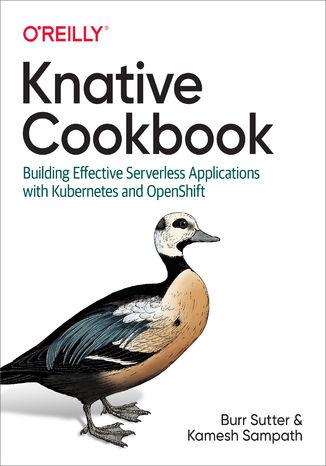 Okładka książki/ebooka Knative Cookbook. Building Effective Serverless Applications with Kubernetes and OpenShift