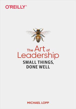 Okładka książki/ebooka The Art of Leadership. Small Things, Done Well