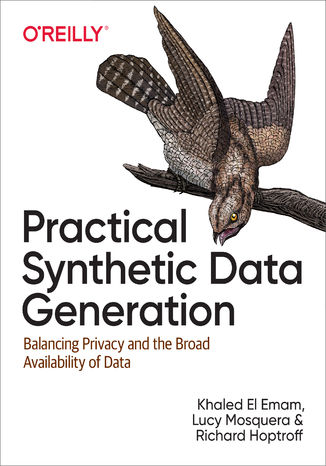 Okładka książki/ebooka Practical Synthetic Data Generation. Balancing Privacy and the Broad Availability of Data