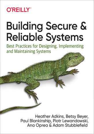 Okładka książki Building Secure and Reliable Systems. Best Practices for Designing, Implementing, and Maintaining Systems