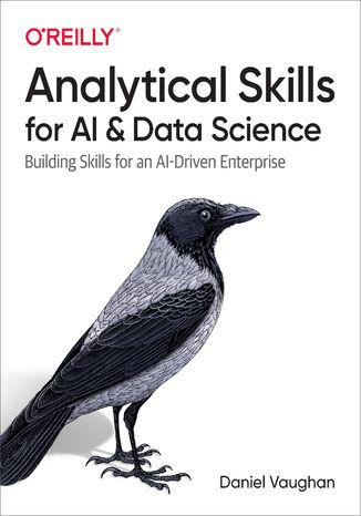 Okładka książki/ebooka Analytical Skills for AI and Data Science. Building Skills for an AI-Driven Enterprise