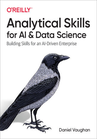 Okładka książki Analytical Skills for AI and Data Science. Building Skills for an AI-Driven Enterprise