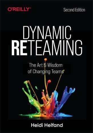 Okładka książki/ebooka Dynamic Reteaming. The Art and Wisdom of Changing Teams. 2nd Edition