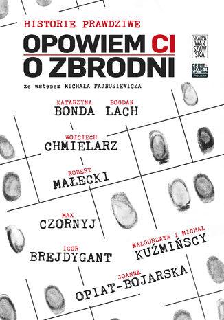 Okładka książki Opowiem Ci o zbrodni. Historie prawdziwe