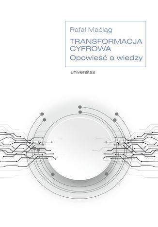 Okładka książki/ebooka Transformacja cyfrowa. Opowieść o wiedzy