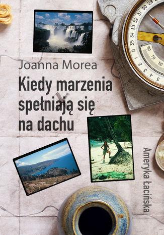 Okładka książki/ebooka Kiedy marzenia spełniają się na dachu. Ameryka Łacińska