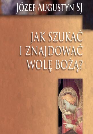 Okładka książki/ebooka Jak szukać i znajdować Wolę Bożą?