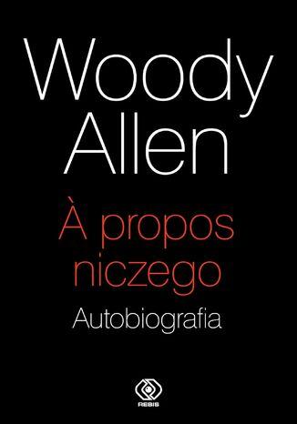 Okładka książki A propos niczego. Autobiografia