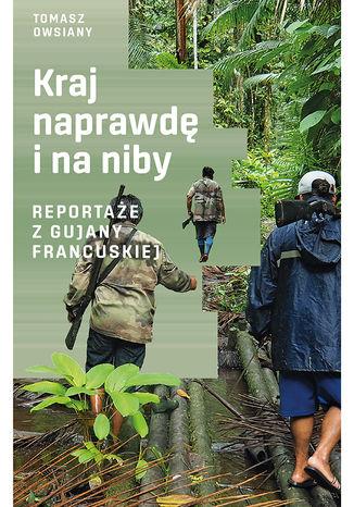 Okładka książki/ebooka Kraj naprawdę i na niby. Reportaże z Gujany Francuskiej