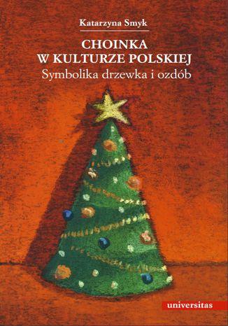 Okładka książki/ebooka Choinka w kulturze polskiej. Symbolika drzewka i ozdób