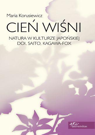 Okładka książki/ebooka Cień wiśni. Natura w kulturze japońskiej: Doi, Saito, Kagawa-Fox
