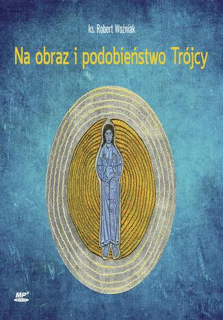Okładka książki/ebooka Na obraz i podobieństwo Trójcy