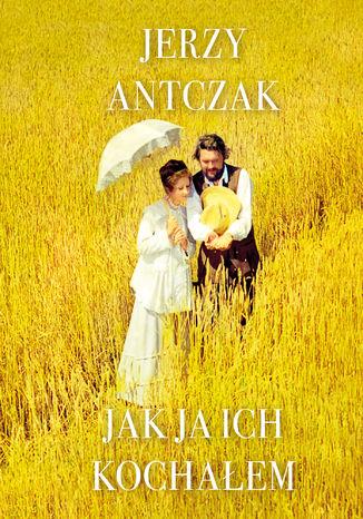 Okładka książki Jak ja ich kochałem