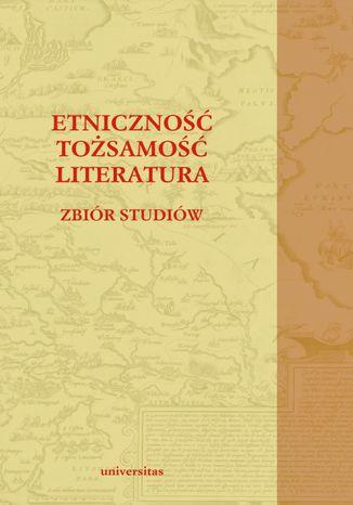 Okładka książki Etniczność - tożsamość - literatura. Zbiór studiów