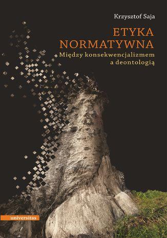 Okładka książki Etyka normatywna. Między konsekwencjalizmem a deontologią