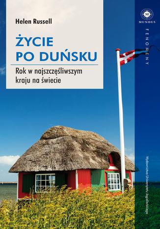 Okładka książki Życie po duńsku. Rok w najszczęśliwszym kraju na świecie