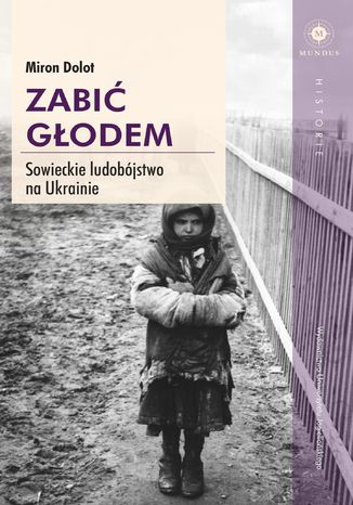 Okładka książki/ebooka Zabić głodem. Sowieckie ludobójstwo na Ukrainie