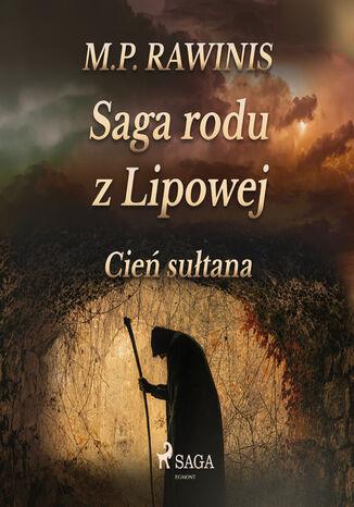Okładka książki Saga rodu z Lipowej. Saga rodu z Lipowej 16: Cień sułtana