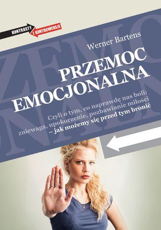 Okładka książki Przemoc emocjonalna. Czyli o tym, co naprawdę nas boli: zniewaga, upokorzenie, pozbawianie miłości - jak możemy się przed tym bronić