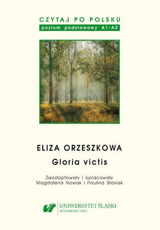 Okładka książki Czytaj po polsku. T. 13: Eliza Orzeszkowa: 'Gloria victis'. Materiały pomocnicze do nauki języka polskiego jako obcego. Edycja dla początkujących (poziom A1-A2)