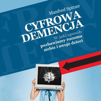 Okładka książki Cyfrowa demencja. W jaki sposób pozbawiamy rozumu siebie i swoje dzieci