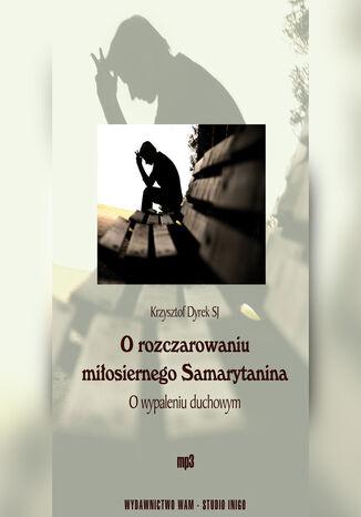 Okładka książki O rozczarowaniu miłosiernego Samarytanina. O wypaleniu duchowym