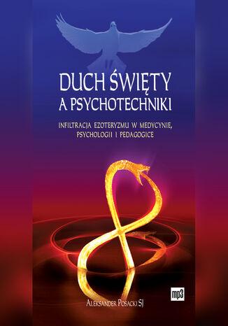 Okładka książki Duch Święty a psychotechniki. Infiltracja ezoteryzmu w medycynie, psychologii i pedagogice