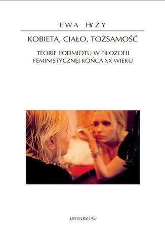 Okładka książki Kobieta, ciało, tożsamość. Teorie podmiotu w filozofii feministycznej końca XX wieku