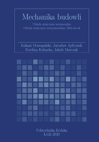 Okładka książki/ebooka Mechanika budowli. Układy statycznie wyznaczalne Układy statycznie niewyznaczalne. Metoda sił