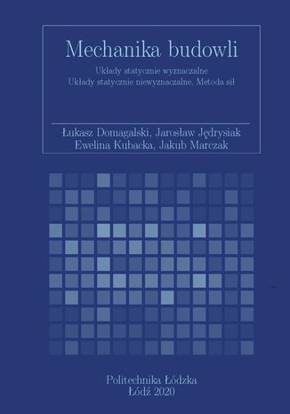 Okładka książki Mechanika budowli. Układy statycznie wyznaczalne Układy statycznie niewyznaczalne. Metoda sił