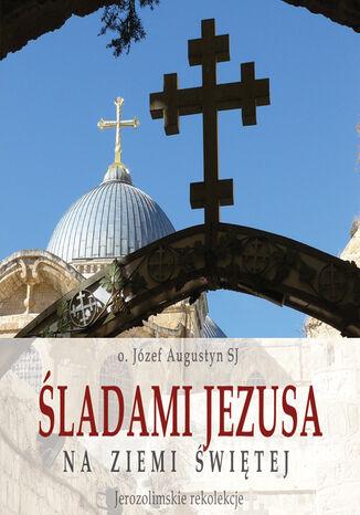 Okładka książki/ebooka Śladami Jezusa na Ziemi Świętej