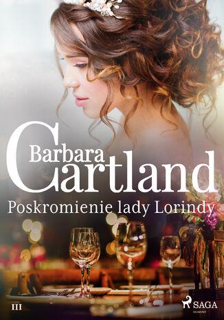 Okładka książki Ponadczasowe historie miłosne Barbary Cartland. Poskromienie lady Lorindy - Ponadczasowe historie miłosne Barbary Cartland (#111)