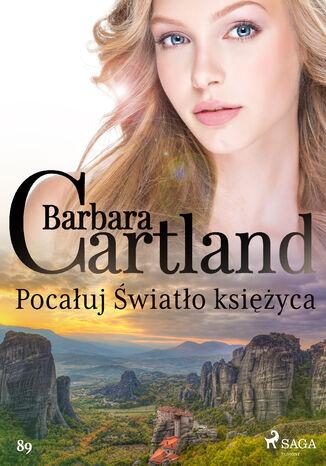Okładka książki Ponadczasowe historie miłosne Barbary Cartland. Pocałuj Światło księżyca - Ponadczasowe historie miłosne Barbary Cartland (#89)