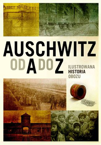 Okładka książki/ebooka Auschwitz od A do Z. Ilustrowana historia obozu