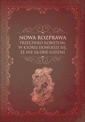 Okładka książki Nowa rozprawa przeciwko kobietom, w której dowodzi się, że nie są one ludźmi