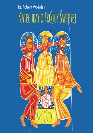 Okładka książki Katechezy o Trójcy Świętej