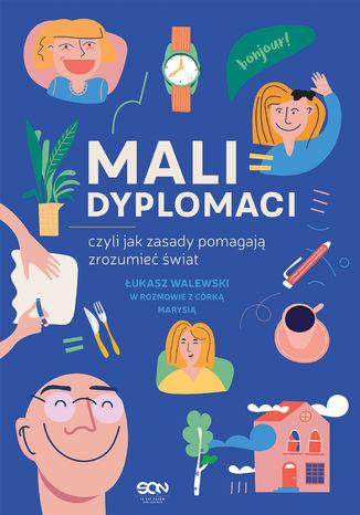 Okładka książki Mali dyplomaci, czyli jak zasady pomagają zrozumieć świat