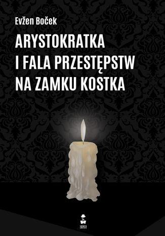 Okładka książki Arystokratka i fala przestępstw na zamku Kostka