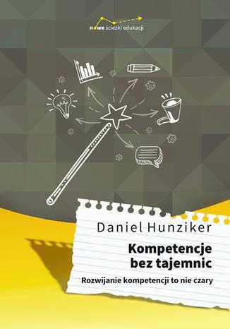 Okładka książki/ebooka Kompetencje bez tajemnic. Rozwijanie kompetencji to nie czary