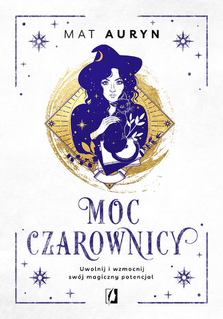 Okładka książki/ebooka Moc czarownicy. Uwolnij i wzmocnij swój magiczny potencjał