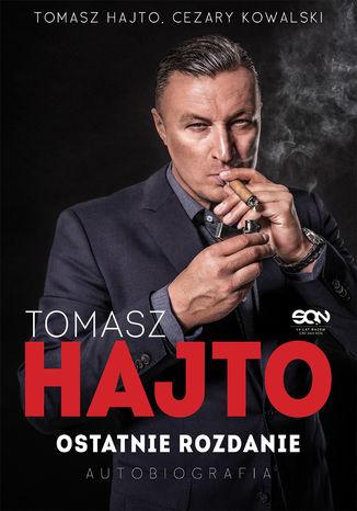 Okładka książki Tomasz Hajto. Ostatnie rozdanie. Autobiografia