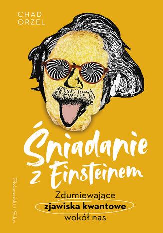 Okładka książki/ebooka Śniadanie z Einsteinem. Zdumiewające zjawiska kwantowe wokół nas