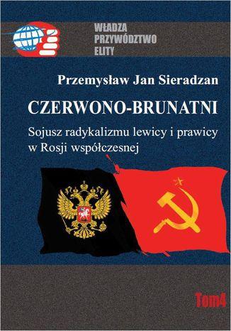 Okładka książki/ebooka Czerwono-brunatni. Sojusz radykalizmu lewicy i prawicy w Rosji współczesnej