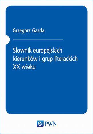 Okładka książki/ebooka Słownik europejskich kierunków i grup literackich XX wieku
