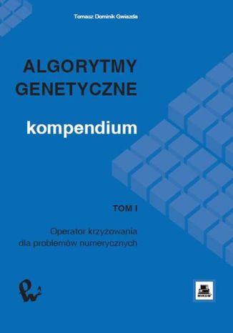 Okładka książki Algorytmy genetyczne. Kompendium, t. 1
