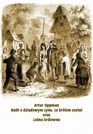 Okładka książki Baśń o dziadowym synu, co królem został. Leśna Królewna